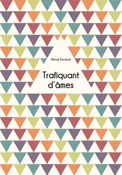 Trafiquant d'âmes - Livre - Hervé Durand - Auteur